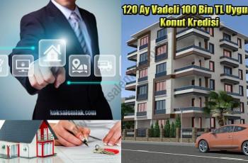120 Ay Vadeli 100 Bin TL Uygun Konut Kredisi Veren Bankalar