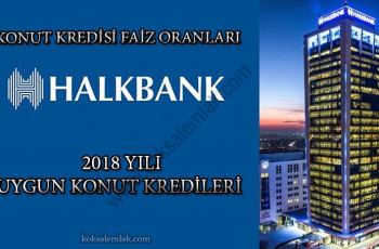 Halk Bankası 2018 Yılı Konut Kredisi Fırsatları – Köksal Emlak