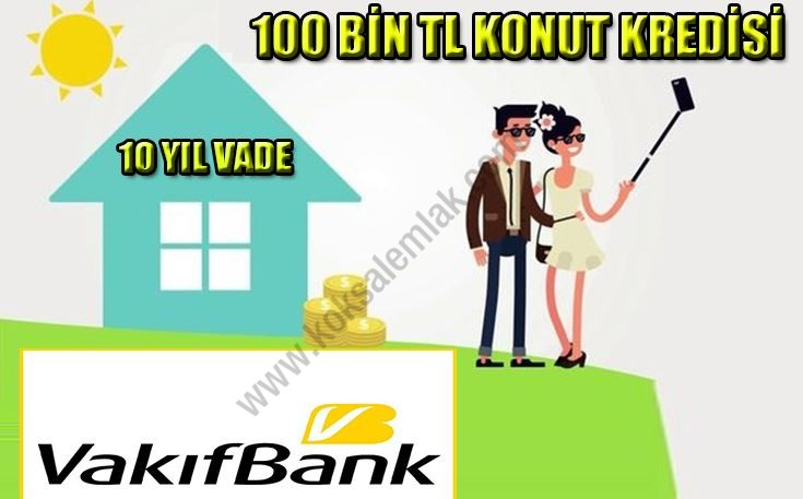 Vakıfbank 100.000 TL Düşük Faizli Konut Kredisi